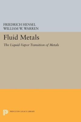 Physical Chemistry: Science and Engineering: Fluid Metals, William Warren, Friedrich Hensel