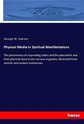 Physical Media in Spiritual Manifestations, George W. Samson