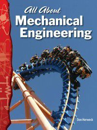 Physical Science (Science Readers): All About Mechanical Engineering, Don Herweck