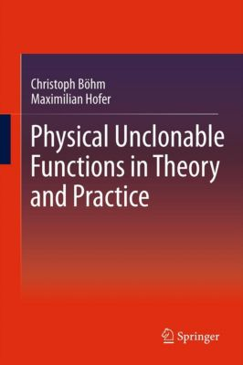 Physical Unclonable Functions in Theory and Practice, Christoph Böhm, Maximilian Hofer