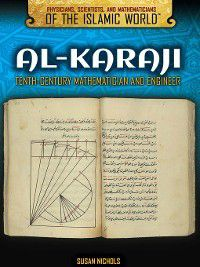 Physicians, Scientists, and Mathematicians of the Islamic World: Al-Karaji, Susan Nichols