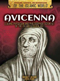 Physicians, Scientists, and Mathematicians of the Islamic World: Avicenna, Aisha Khan, Bridget Lim