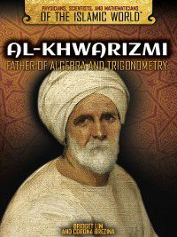 Physicians, Scientists, and Mathematicians of the Islamic World: Al-Khwarizmi, Corona Brezina, Bridget Lim