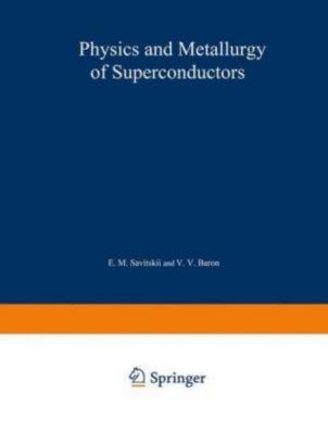 Physics and Metallurgy of Superconductors / Metallovedenie, Fiziko-Khimiya I Metallozipika Sverkhprovodnikov
