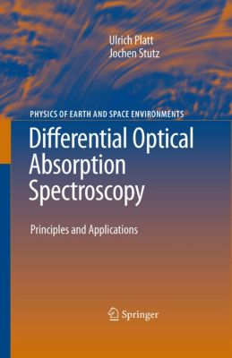 Physics of Earth and Space Environments: Differential Optical Absorption Spectroscopy, Ulrich Platt, Jochen Stutz