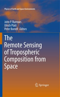 Physics of Earth and Space Environments: The Remote Sensing of Tropospheric Composition from Space, Peter Borrell, Ulrich Platt