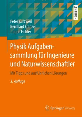 Physik Aufgabensammlung für Ingenieure und Naturwissenschaftler, Peter Kurzweil, Bernhard Frenzel, Jürgen Eichler