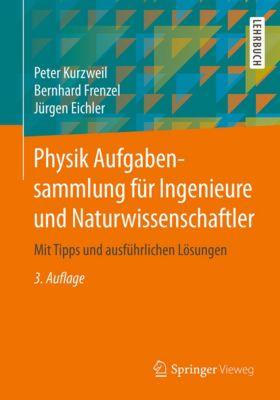 Physik Aufgabensammlung für Ingenieure und Naturwissenschaftler, Jürgen Eichler, Peter Kurzweil, Bernhard Frenzel