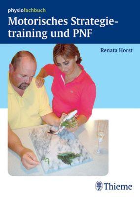 Physiofachbuch: Motorisches Strategietraining und PNF, Renata Horst