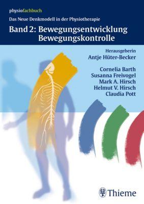 Physiotherapie Denkmodelle: Band 2: Bewegungsentwicklung und Bewegungskontrolle