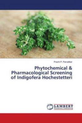 Phytochemical & Pharmacological Screening of Indigofera Hochestetteri, Prachi P. Parvatikar