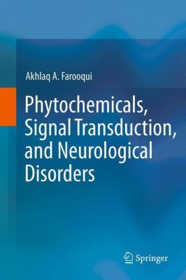 Phytochemicals, Signal Transduction, and Neurological Disorders, Akhlaq A. Farooqui