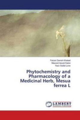Phytochemistry and Pharmacology of a Medicinal Herb, Mesua ferrea L, Faizan Danish Khaleel, Masood Ayoub Kaloo, Yasir Arafat Lone