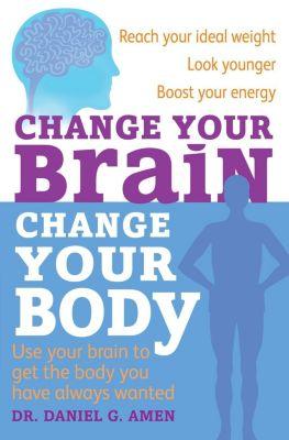 Piatkus Books: Change Your Brain, Change Your Body, Daniel G. Amen