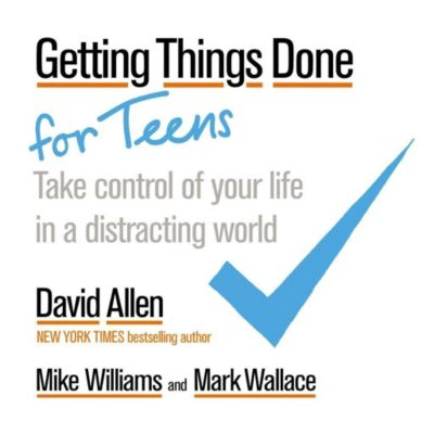 Piatkus Books: Getting Things Done for Teens, Mark Wallace, Mike Williams, David Allen