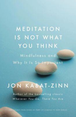 Piatkus Books: Meditation is Not What You Think, Jon Kabat-Zinn