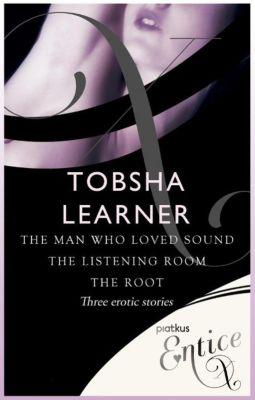 Piatkus Books: The Man Who Loved Sound, The Listening Room & The Root, Tobsha Learner