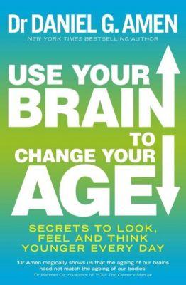 Piatkus Books: Use Your Brain to Change Your Age, Daniel G. Amen