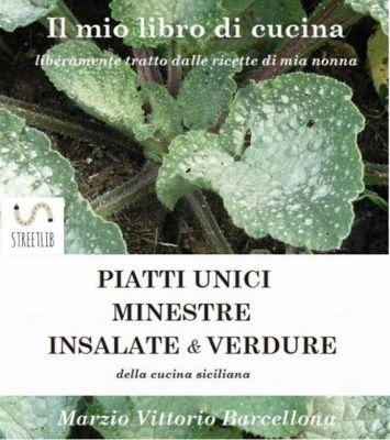 PIATTI UNICI - INSALATE - MINESTRE e VERDURE della cucina Siciliana, Marzio Vittorio Barcellona