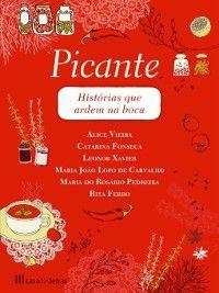 Picante--Histórias que ardem na boca, Alice;Fonseca, Catarina;Xavier, Leonor;Carvalho, Maria João Lopo de;Pedreira, Maria do Vieira