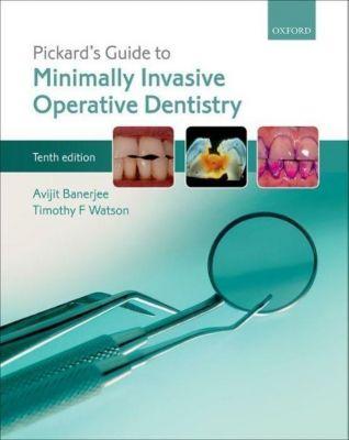 Pickard's Guide to Minimally Invasive Operative Dentistry, Avijit Banerjee, Timothy F. Watson