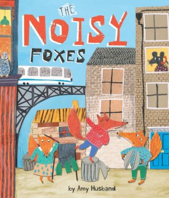 Picture Books: The Noisy Foxes, Amy Husband