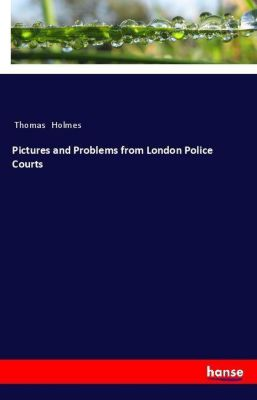 Pictures and Problems from London Police Courts, Thomas Holmes