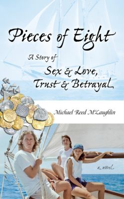 Pieces of Eight: A Story of Sex & Love, Trust & Betrayal, Michael Reed McLaughlin