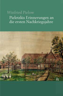 Pieletzkis Erinnerungen an die ersten Nachkriegsjahre - Winfried Pielow |
