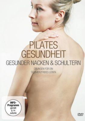 Pilates Gesundheit - Gesunder Nacken & Schultern, Nina Metternich, Alexander Bohlander