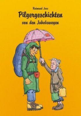 Pilgergeschichten von den Jakobswegen, Raimund Joos