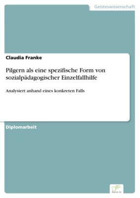 Pilgern als eine spezifische Form von sozialpädagogischer Einzelfallhilfe, Claudia Franke