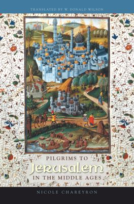 Pilgrims to Jerusalem in the Middle Ages, Nicole Chareyron
