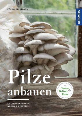 Pilze anbauen - Folko Kullmann |