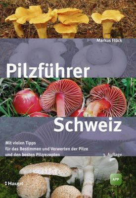Pilzführer Schweiz - Markus Flück |