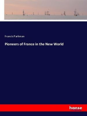Pioneers of France in the New World, Francis Parkman