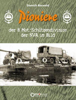 Pioniere der 8. Mot.-Schützendivision der NVA im Bild, Dietrich Biewald