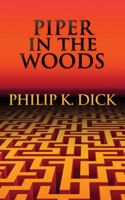 Piper in the Woods, Philip K. Dick