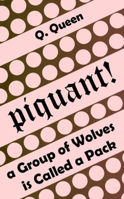 Piquant! (Bonus): A Group Of Wolves Is Called a Pack, Q. Queen