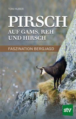 Pirsch auf Gams, Reh und Hirsch, Toni Huber