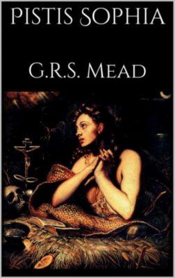 Pistis Sophia, Mead, G. R. S