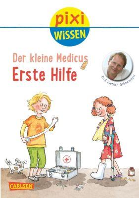 Pixi Wissen Band 82: Der kleine Medicus: Erste Hilfe, Dietrich H. W. Grönemeyer, Andrea Erne