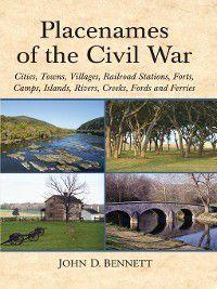 Placenames of the Civil War, John D. Bennett