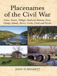 Placenames of the Civil War, John D. Bennett