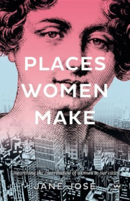 Places Women Make, Jane Jose