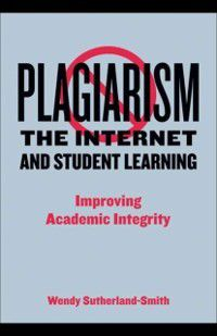 Plagiarism, the Internet, and Student Learning, Wendy Sutherland-Smith