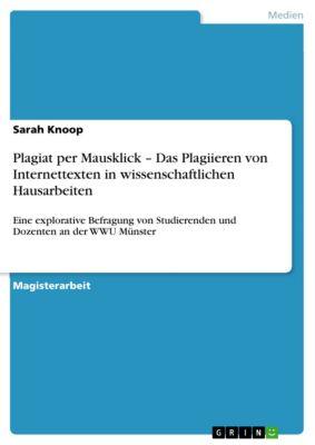 Plagiat per Mausklick – Das Plagiieren von Internettexten in wissenschaftlichen Hausarbeiten, Sarah Knoop
