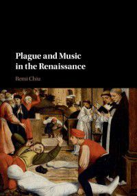Plague and Music in the Renaissance, Remi Chiu