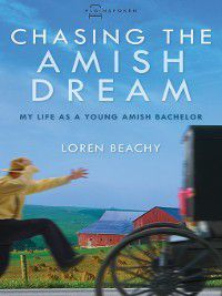 Plainspoken: Real-life stories of Amish and Mennonites: Chasing the Amish Dream, Loren Beachy