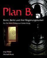 Plan B. Bonn, Berlin und ihre Regierungsbunker, Jörg Diester, Michaela Karle